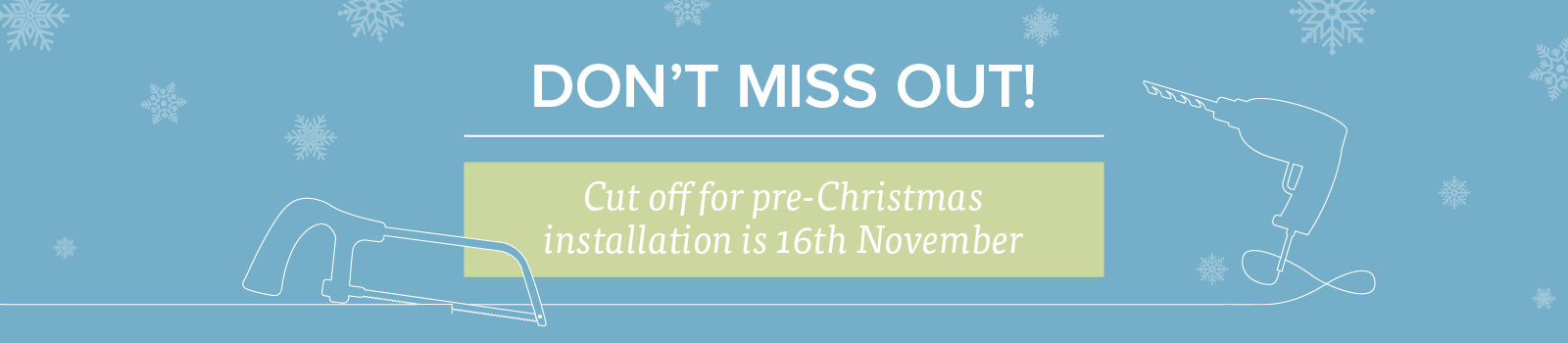 Cut off for pre christmas installation 16th November