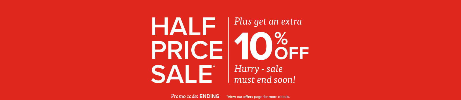 Use code ending for extra 10% off half price sale
